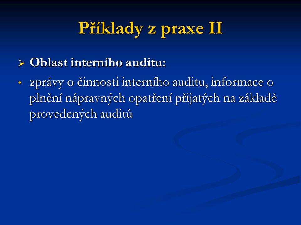 Příklady z praxe II  Oblast interního auditu: zprávy o činnosti interního auditu, informace o plnění nápravných opatření přijatých na základě provede