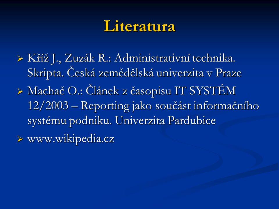 Literatura  Kříž J., Zuzák R.: Administrativní technika. Skripta. Česká zemědělská univerzita v Praze  Machač O.: Článek z časopisu IT SYSTÉM 12/200