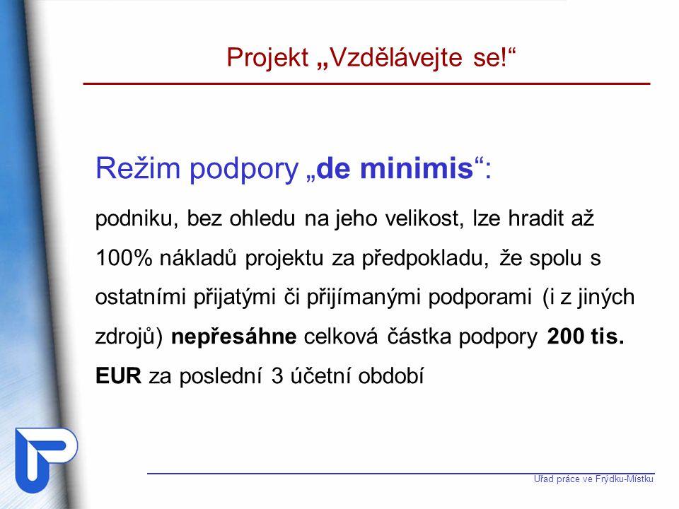 """Úřad práce ve Frýdku-Místku Projekt """"Vzdělávejte se!"""" Režim podpory """"de minimis"""": podniku, bez ohledu na jeho velikost, lze hradit až 100% nákladů pro"""