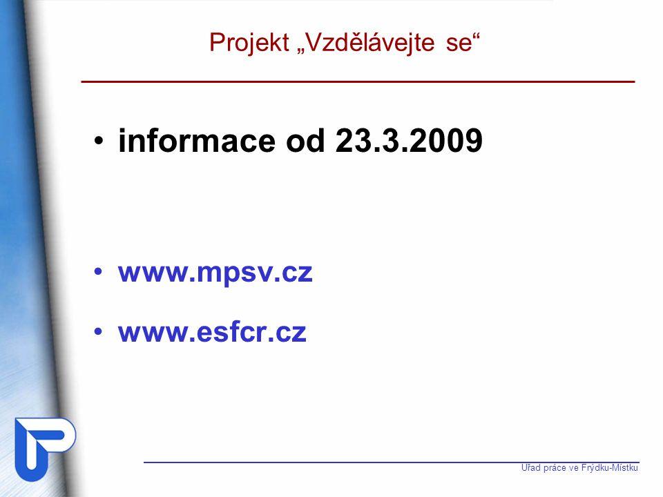 """Úřad práce ve Frýdku-Místku Projekt """"Vzdělávejte se"""" informace od 23.3.2009 www.mpsv.cz www.esfcr.cz"""