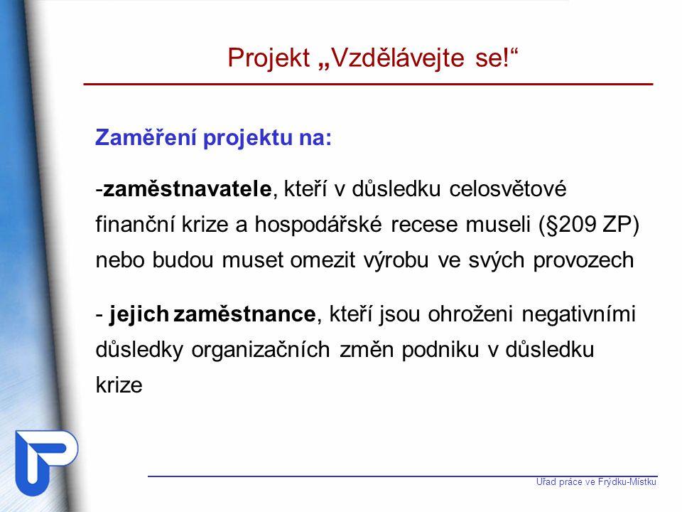 """Úřad práce ve Frýdku-Místku Projekt """"Vzdělávejte se! žádosti přijímají ÚP podle místa výkonu práce (mimo Prahy) Žádost bude obsahovat mj."""
