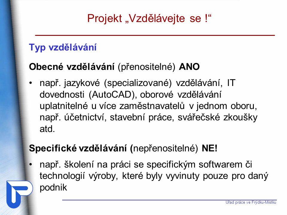 """Úřad práce ve Frýdku-Místku Projekt """"Vzdělávejte se !"""" Typ vzdělávání Obecné vzdělávání (přenositelné) ANO např. jazykové (specializované) vzdělávání,"""