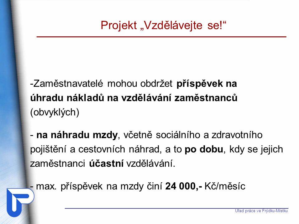 """Úřad práce ve Frýdku-Místku Projekt """"Vzdělávejte se!"""" -Zaměstnavatelé mohou obdržet příspěvek na úhradu nákladů na vzdělávání zaměstnanců (obvyklých)"""