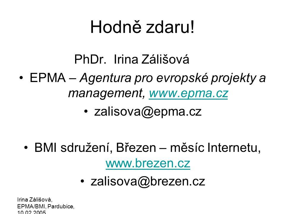 Irina Zálišová, EPMA/BMI, Pardubice, 10.02.2005 Hodně zdaru.