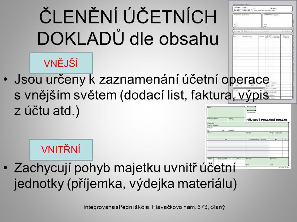 ČLENĚNÍ ÚČETNÍCH DOKLADŮ dle obsahu Jsou určeny k zaznamenání účetní operace s vnějším světem (dodací list, faktura, výpis z účtu atd.) Zachycují pohy