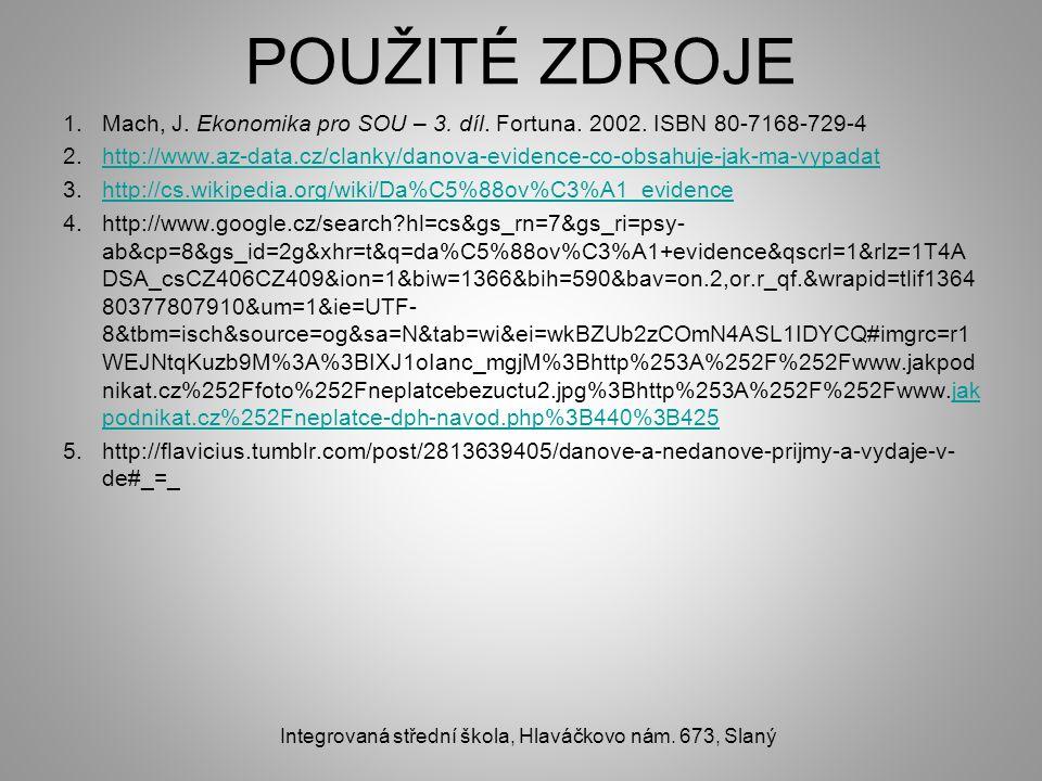 POUŽITÉ ZDROJE 1.Mach, J. Ekonomika pro SOU – 3. díl. Fortuna. 2002. ISBN 80-7168-729-4 2.http://www.az-data.cz/clanky/danova-evidence-co-obsahuje-jak