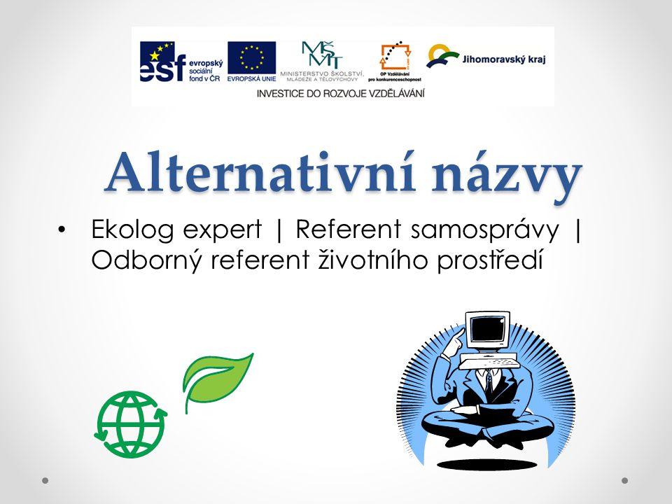 Alternativní názvy Ekolog expert | Referent samosprávy | Odborný referent životního prostředí