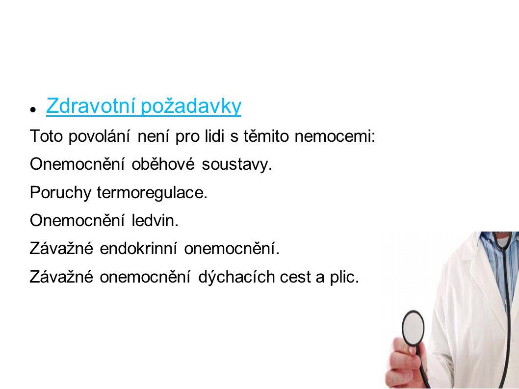 Zdravotní požadavky Toto povolání není pro lidi s těmito nemocemi: Onemocnění oběhové soustavy.