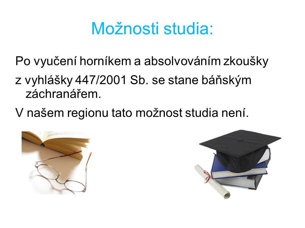 Možnosti studia: Po vyučení horníkem a absolvováním zkoušky z vyhlášky 447/2001 Sb.
