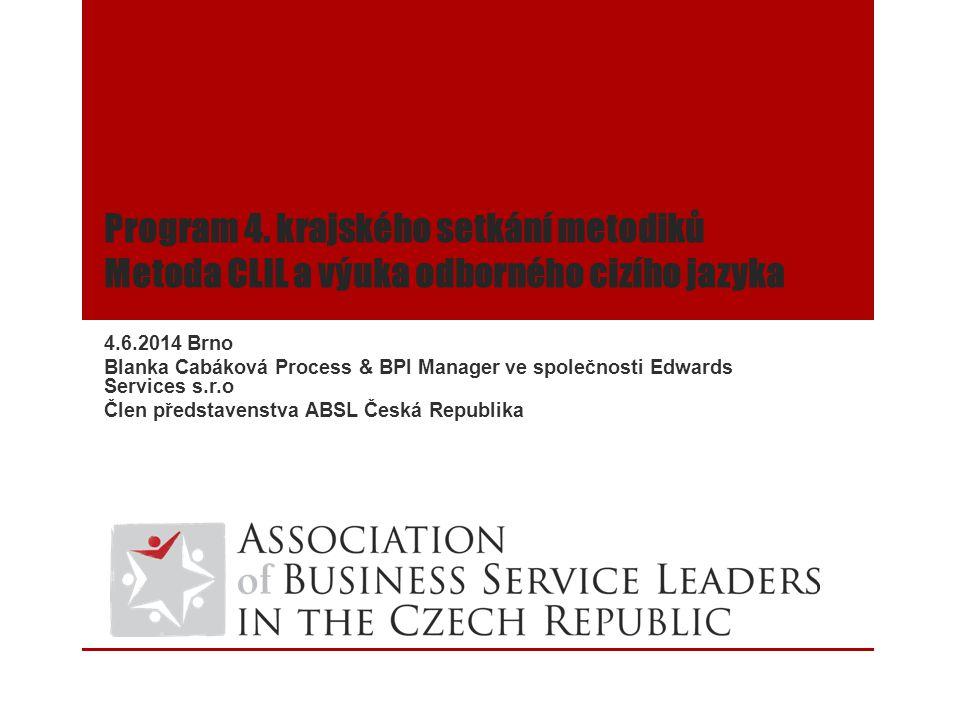 Program 4. krajského setkání metodiků Metoda CLIL a výuka odborného cizího jazyka 4.6.2014 Brno Blanka Cabáková Process & BPI Manager ve společnosti E