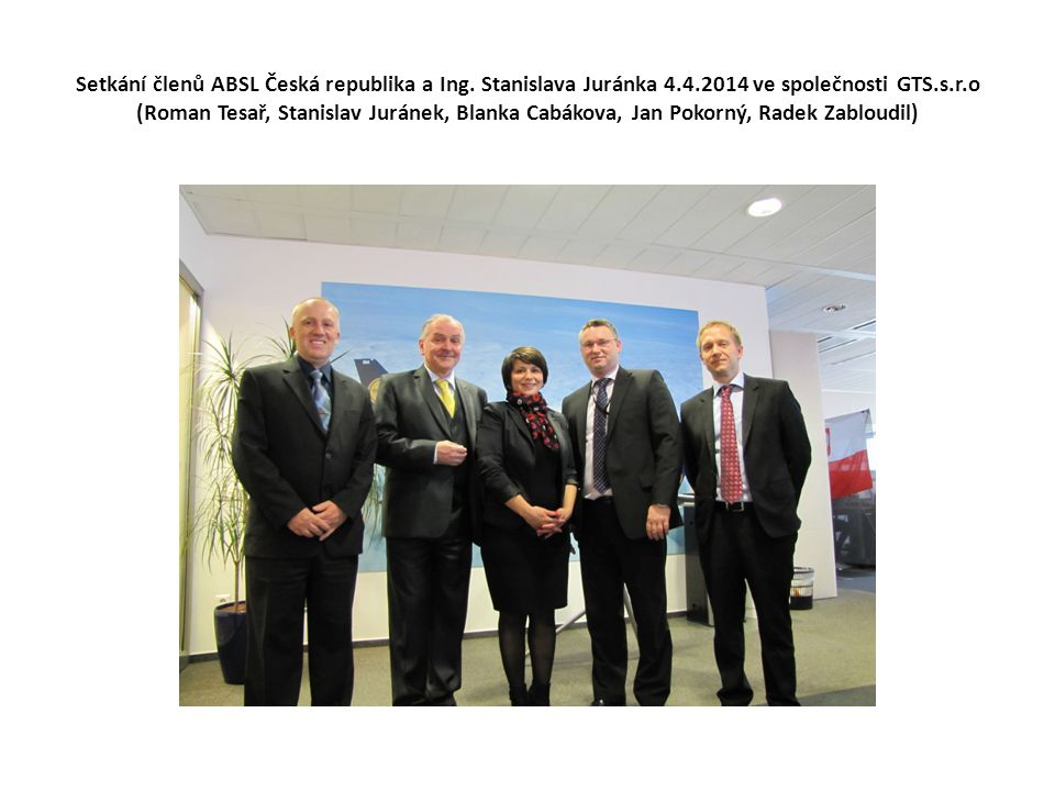 Setkání členů ABSL Česká republika a Ing. Stanislava Juránka 4.4.2014 ve společnosti GTS.s.r.o (Roman Tesař, Stanislav Juránek, Blanka Cabákova, Jan P