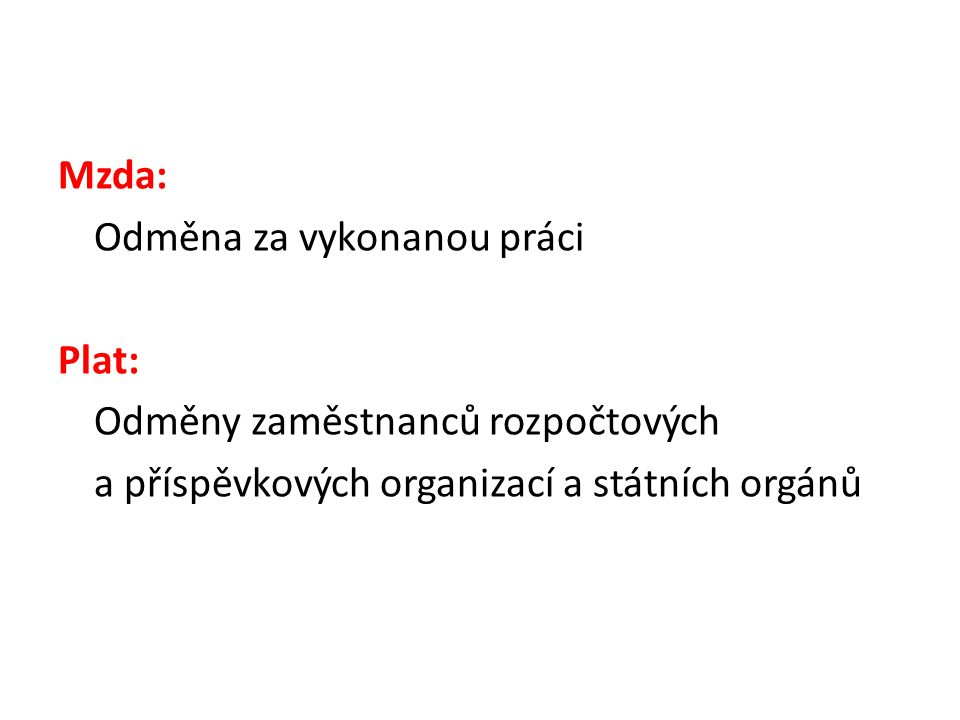 Mzda: Odměna za vykonanou práci Plat: Odměny zaměstnanců rozpočtových a příspěvkových organizací a státních orgánů