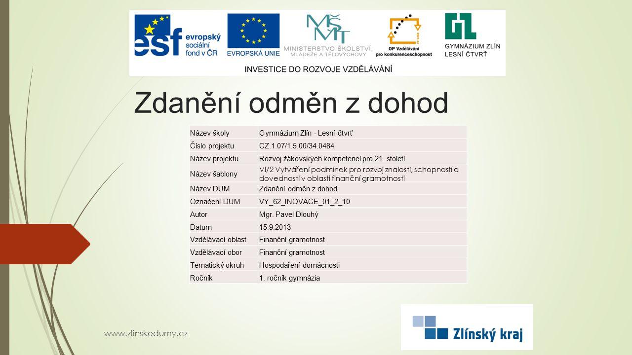 Zdanění odměn z dohod www.zlinskedumy.cz Název školyGymnázium Zlín - Lesní čtvrť Číslo projektuCZ.1.07/1.5.00/34.0484 Název projektuRozvoj žákovských kompetencí pro 21.