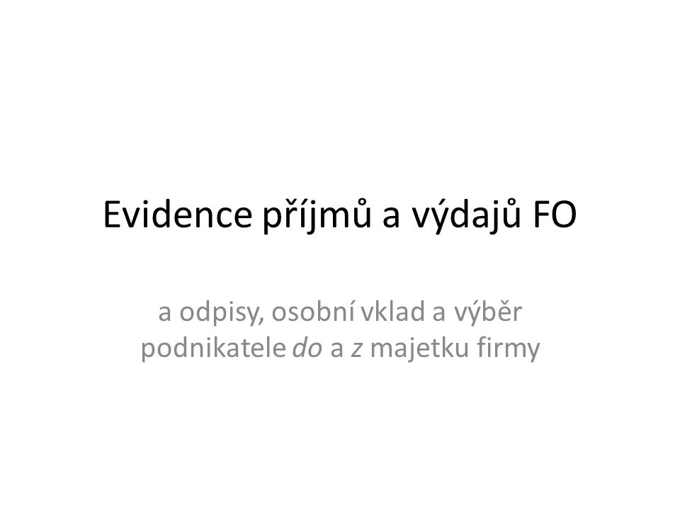 Evidence příjmů a výdajů FO a odpisy, osobní vklad a výběr podnikatele do a z majetku firmy