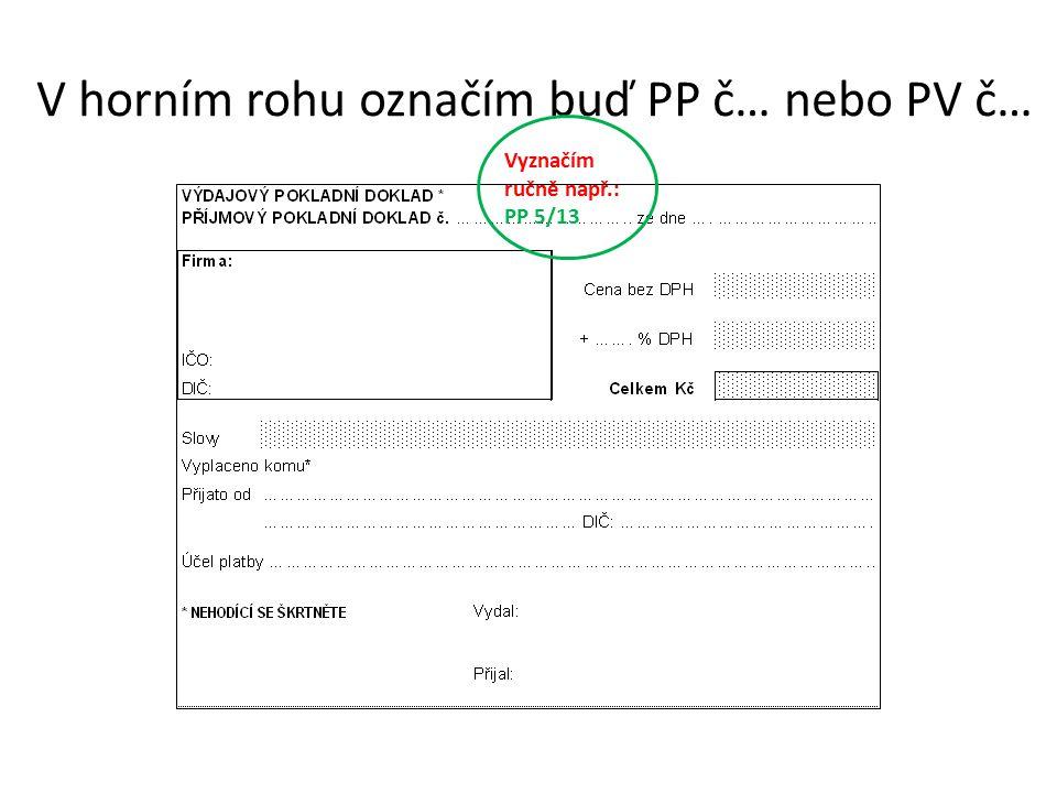 V horním rohu označím buď PP č… nebo PV č… Vyznačím ručně např.: PP 5/13