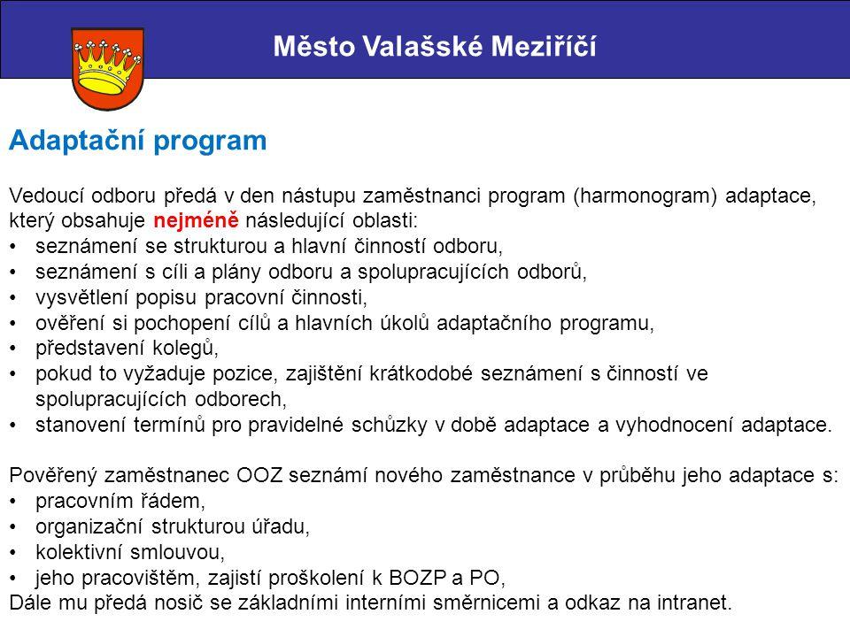 Město Valašské Meziříčí Adaptační program Vedoucí odboru předá v den nástupu zaměstnanci program (harmonogram) adaptace, který obsahuje nejméně násled