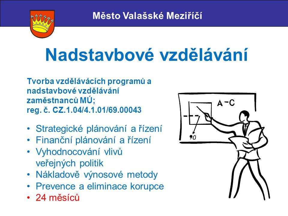 Město Valašské Meziříčí Nadstavbové vzdělávání Tvorba vzdělávácích programů a nadstavbové vzdělávání zaměstnanců MÚ; reg. č. CZ.1.04/4.1.01/69.00043 S