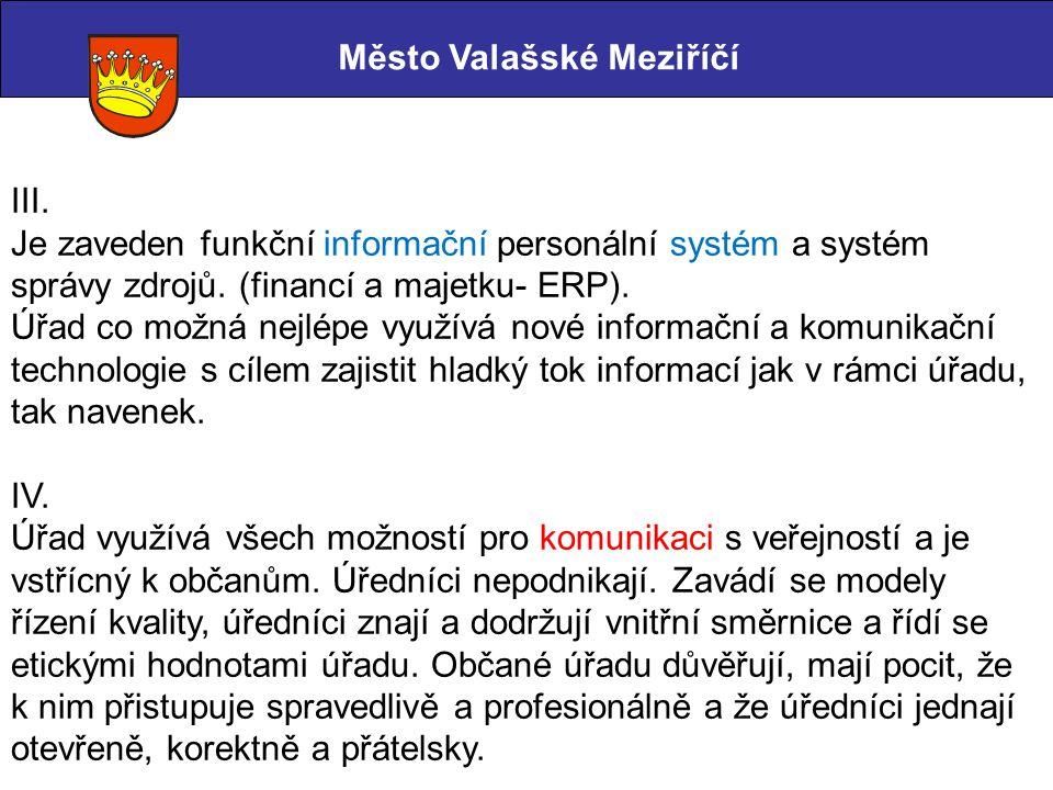 Město Valašské Meziříčí III. Je zaveden funkční informační personální systém a systém správy zdrojů. (financí a majetku- ERP). Úřad co možná nejlépe v
