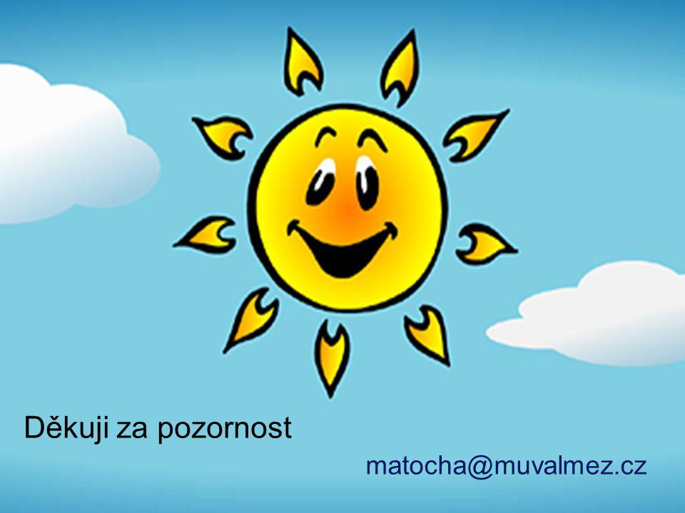 Děkuji za pozornost matocha@muvalmez.cz