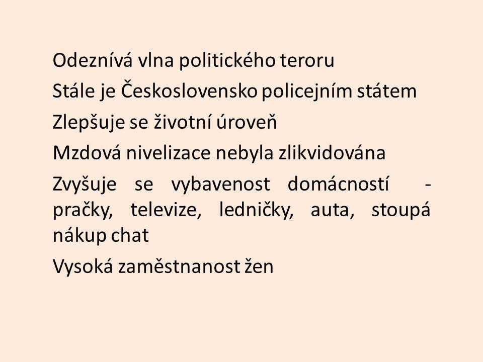 Odeznívá vlna politického teroru Stále je Československo policejním státem Zlepšuje se životní úroveň Mzdová nivelizace nebyla zlikvidována Zvyšuje se
