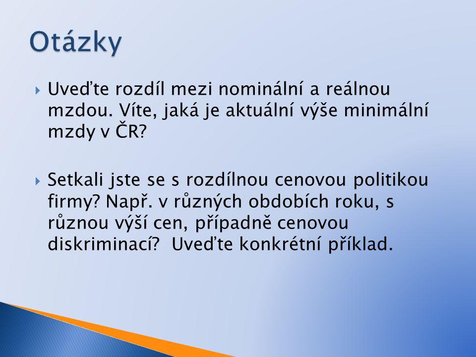  Uveďte rozdíl mezi nominální a reálnou mzdou. Víte, jaká je aktuální výše minimální mzdy v ČR.