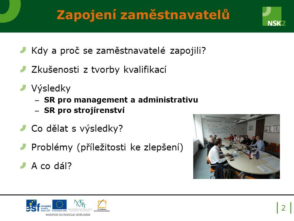 Zapojení zaměstnavatelů Kdy a proč se zaměstnavatelé zapojili? Zkušenosti z tvorby kvalifikací Výsledky – SR pro management a administrativu – SR pro