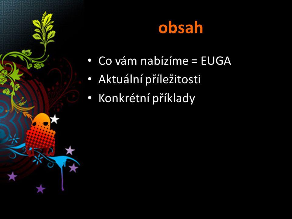 obsah Co vám nabízíme = EUGA Aktuální příležitosti Konkrétní příklady