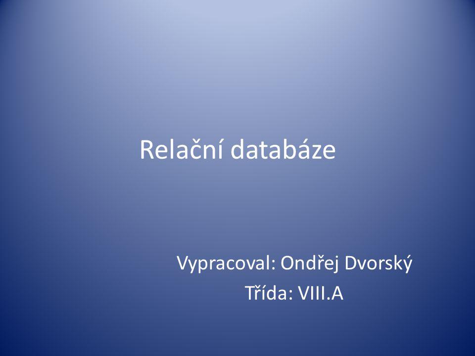 Relační databáze Vypracoval: Ondřej Dvorský Třída: VIII.A