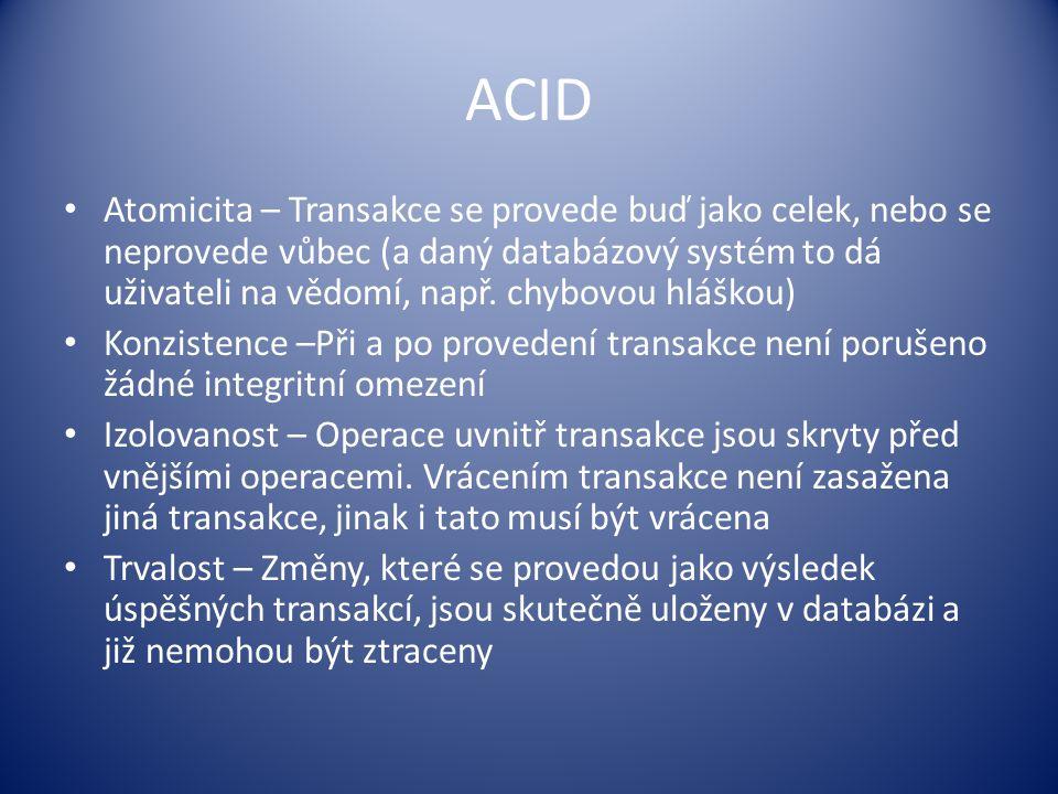 ACID Atomicita – Transakce se provede buď jako celek, nebo se neprovede vůbec (a daný databázový systém to dá uživateli na vědomí, např. chybovou hláš