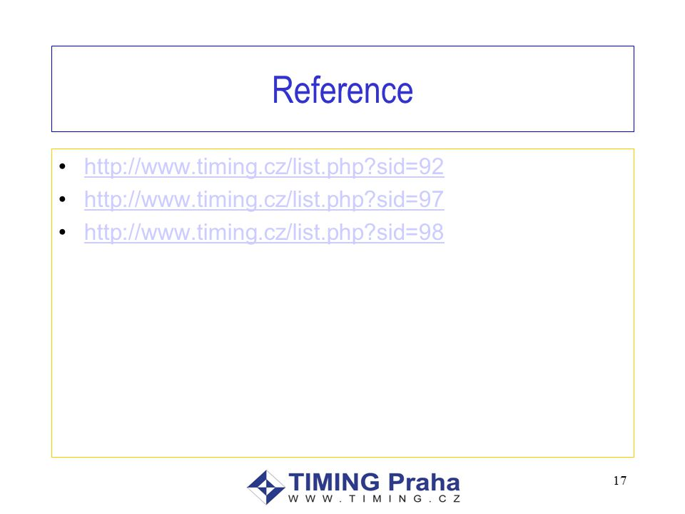 17 Reference http://www.timing.cz/list.php sid=92 http://www.timing.cz/list.php sid=97 http://www.timing.cz/list.php sid=98