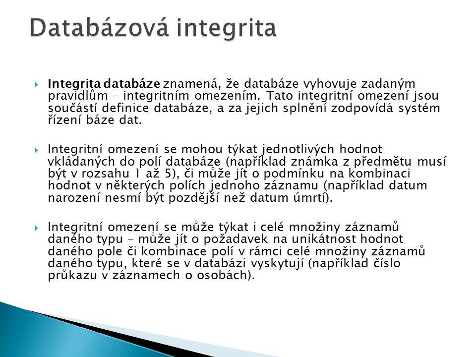  Integrita databáze znamená, že databáze vyhovuje zadaným pravidlům – integritním omezením. Tato integritní omezení jsou součástí definice databáze,