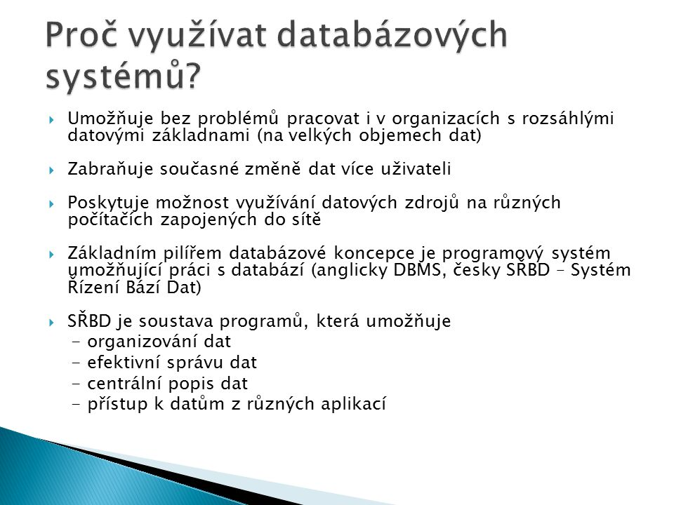  Umožňuje bez problémů pracovat i v organizacích s rozsáhlými datovými základnami (na velkých objemech dat)  Zabraňuje současné změně dat více uživa