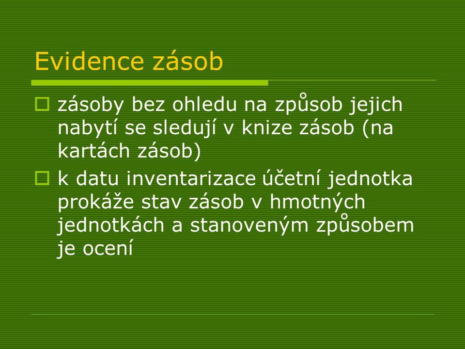 Evidence zásob  zásoby bez ohledu na způsob jejich nabytí se sledují v knize zásob (na kartách zásob)  k datu inventarizace účetní jednotka prokáže