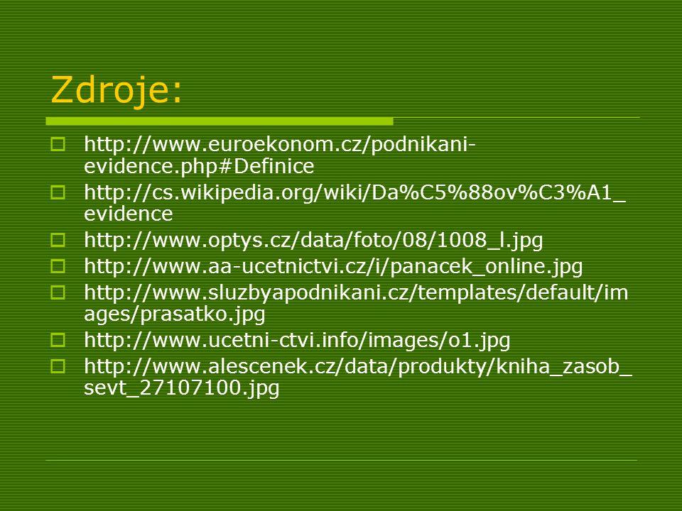 Zdroje:  http://www.euroekonom.cz/podnikani- evidence.php#Definice  http://cs.wikipedia.org/wiki/Da%C5%88ov%C3%A1_ evidence  http://www.optys.cz/da