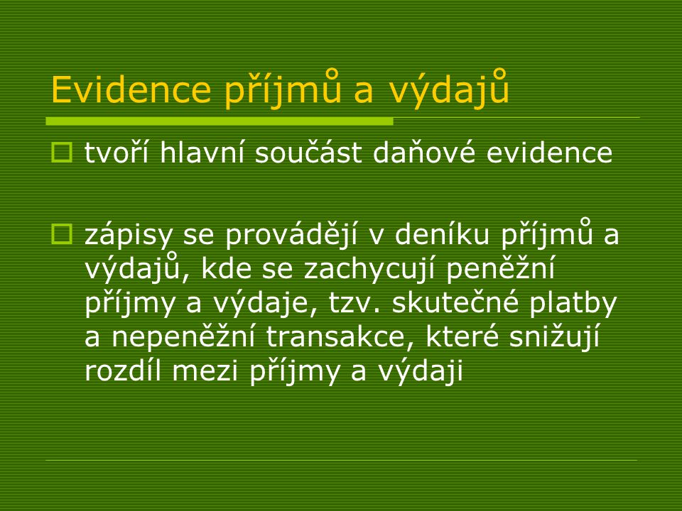 Zdroje:  http://www.euroekonom.cz/podnikani- evidence.php#Definice  http://cs.wikipedia.org/wiki/Da%C5%88ov%C3%A1_ evidence  http://www.optys.cz/data/foto/08/1008_l.jpg  http://www.aa-ucetnictvi.cz/i/panacek_online.jpg  http://www.sluzbyapodnikani.cz/templates/default/im ages/prasatko.jpg  http://www.ucetni-ctvi.info/images/o1.jpg  http://www.alescenek.cz/data/produkty/kniha_zasob_ sevt_27107100.jpg