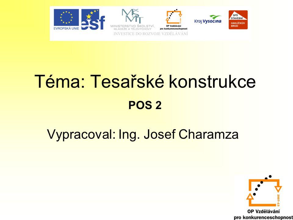 Téma: Tesařské konstrukce POS 2 Vypracoval: Ing. Josef Charamza