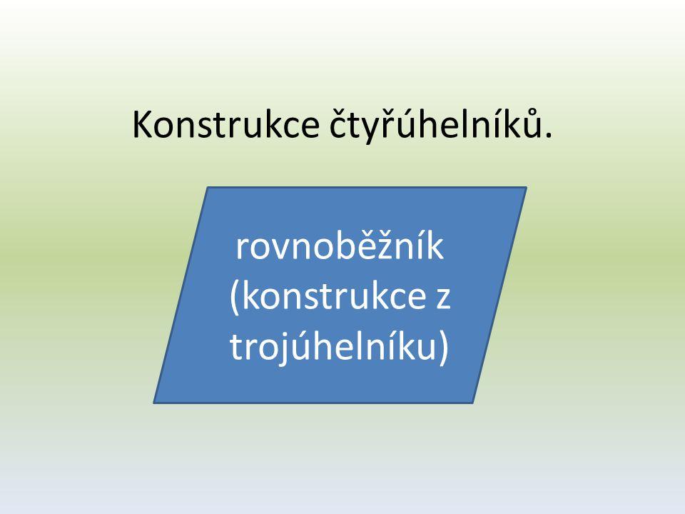 Konstrukce čtyřúhelníků. rovnoběžník (konstrukce z trojúhelníku)