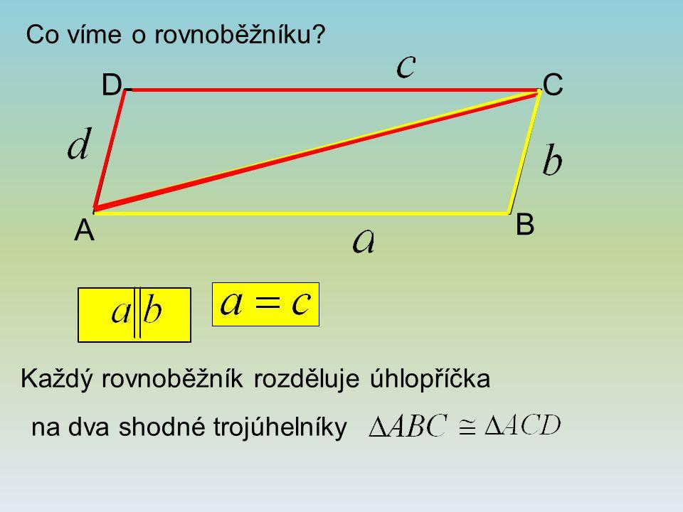 Co víme o rovnoběžníku? A B CD Každý rovnoběžník rozděluje úhlopříčka na dva shodné trojúhelníky
