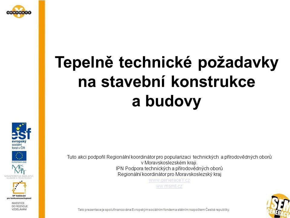 Tepelně technické požadavky na stavební konstrukce a budovy Tuto akci podpořil Regionální koordinátor pro popularizaci technických a přírodovědných oborů v Moravskoslezském kraji.