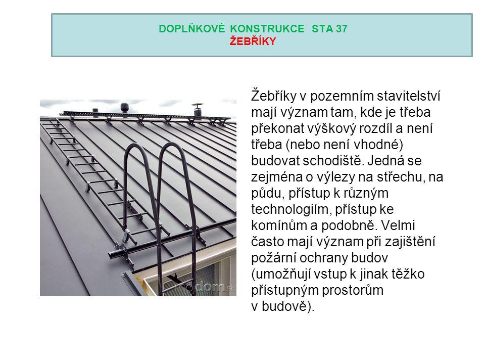 DOPLŇKOVÉ KONSTRUKCE STA 37 ŽEBŘÍKY Žebříky v pozemním stavitelství mají význam tam, kde je třeba překonat výškový rozdíl a není třeba (nebo není vhodné) budovat schodiště.
