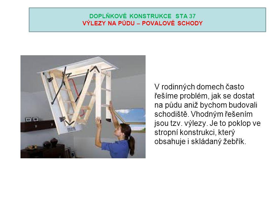 DOPLŇKOVÉ KONSTRUKCE STA 37 VÝLEZY NA PŮDU – POVALOVÉ SCHODY V rodinných domech často řešíme problém, jak se dostat na půdu aniž bychom budovali schod