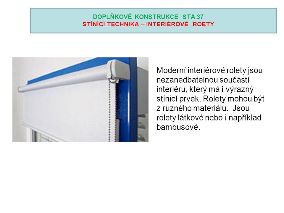 DOPLŇKOVÉ KONSTRUKCE STA 37 STÍNÍCÍ TECHNIKA – INTERIÉROVÉ ROETY Moderní interiérové rolety jsou nezanedbatelnou součástí interiéru, který má i výrazný stínicí prvek.