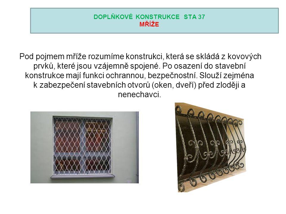 DOPLŇKOVÉ KONSTRUKCE STA 37 MŘÍŽE Pod pojmem mříže rozumíme konstrukci, která se skládá z kovových prvků, které jsou vzájemně spojené. Po osazení do s
