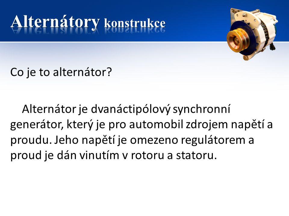 Co je to alternátor? Alternátor je dvanáctipólový synchronní generátor, který je pro automobil zdrojem napětí a proudu. Jeho napětí je omezeno regulát