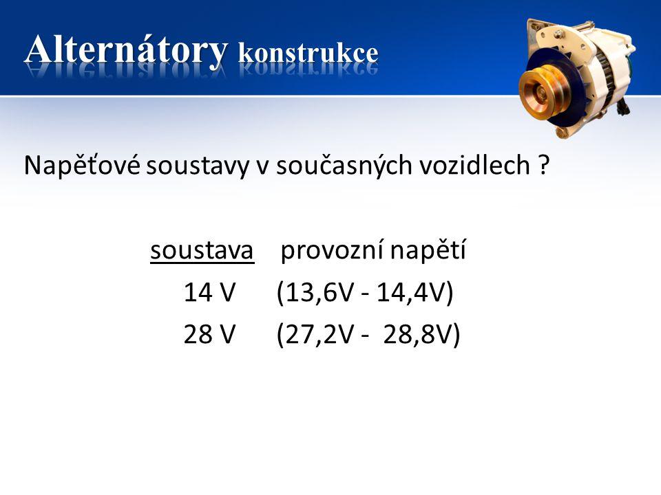 Napěťové soustavy v současných vozidlech ? soustava provozní napětí 14 V (13,6V - 14,4V) 28 V (27,2V - 28,8V)