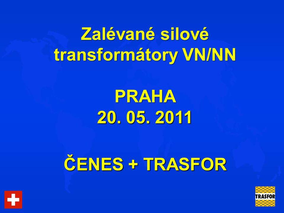 Zalévané silové transformátory VN/NN PRAHA 20. 05. 2011 ČENES + TRASFOR