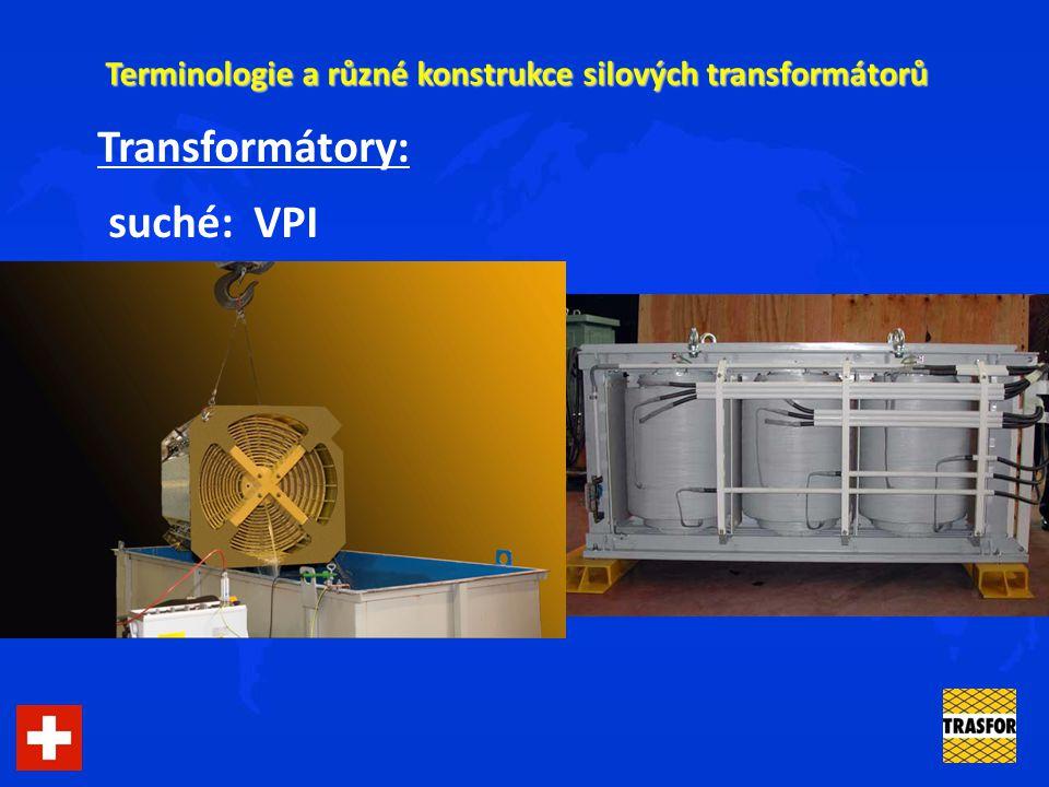 Terminologie a různé konstrukce silových transformátorů Transformátory: suché: VPI