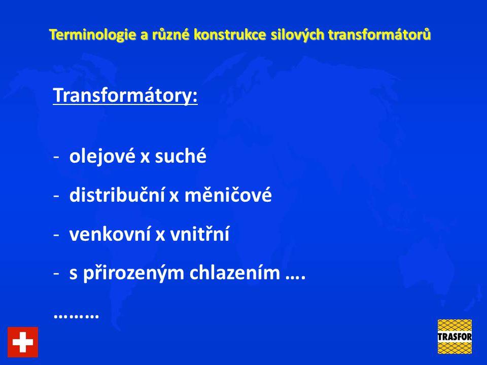 Terminologie a různé konstrukce silových transformátorů Transformátory: - olejové x suché - distribuční x měničové - venkovní x vnitřní - s přirozeným