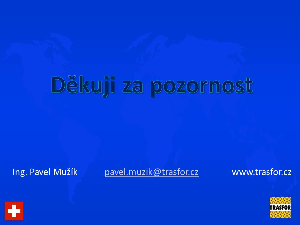 Ing. Pavel Mužík pavel.muzik@trasfor.cz www.trasfor.czpavel.muzik@trasfor.cz