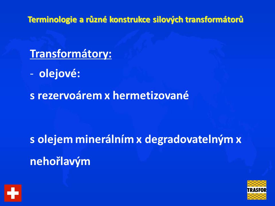Terminologie a různé konstrukce silových transformátorů Transformátory: - olejové: s rezervoárem x hermetizované s olejem minerálním x degradovatelným